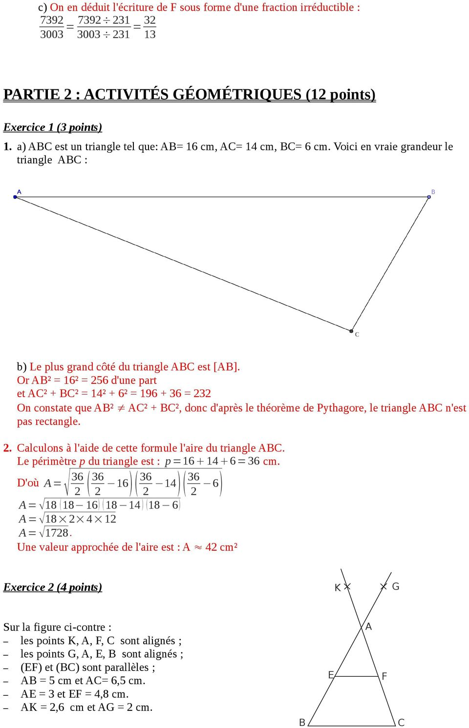 Or AB² = 16² = 256 d'une part et AC² + BC² = 14² + 6² = 196 + 36 = 232 On constate que AB² AC² + BC², donc d'après le théorème de Pythagore, le triangle ABC n'est pas rectangle. 2. Calculons à l'aide de cette formule l'aire du triangle ABC.