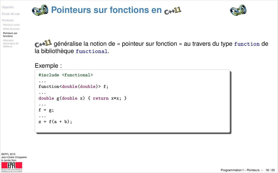 function de la bibliothèque functional. Exemple : #include <functional>.