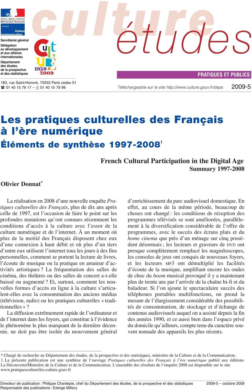 fr/deps PRATIQUES ET PUBLICS 9-5 Les pratiques culturelles des Français à l ère numérique Éléments de synthèse 97-8 1 Olivier Donnat * French Cultural Participation in the Digital Age Summary 97-8 La