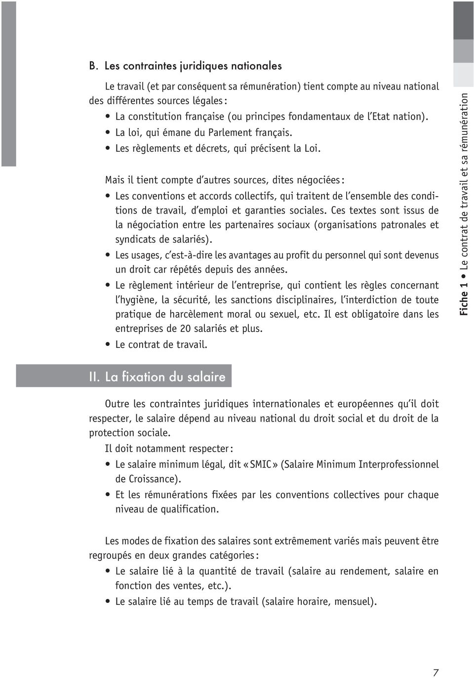 Mais il tient compte d autres sources, dites négociées : Les conventions et accords collectifs, qui traitent de l ensemble des conditions de travail, d emploi et garanties sociales.