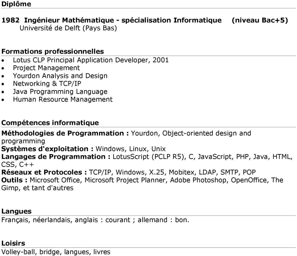 design and programming Systèmes d'exploitation : Windows, Linux, Unix Langages de Programmation : LotusScript (PCLP R5), C, JavaScript, PHP, Java, HTML, CSS, C++ Réseaux et Protocoles : TCP/IP,
