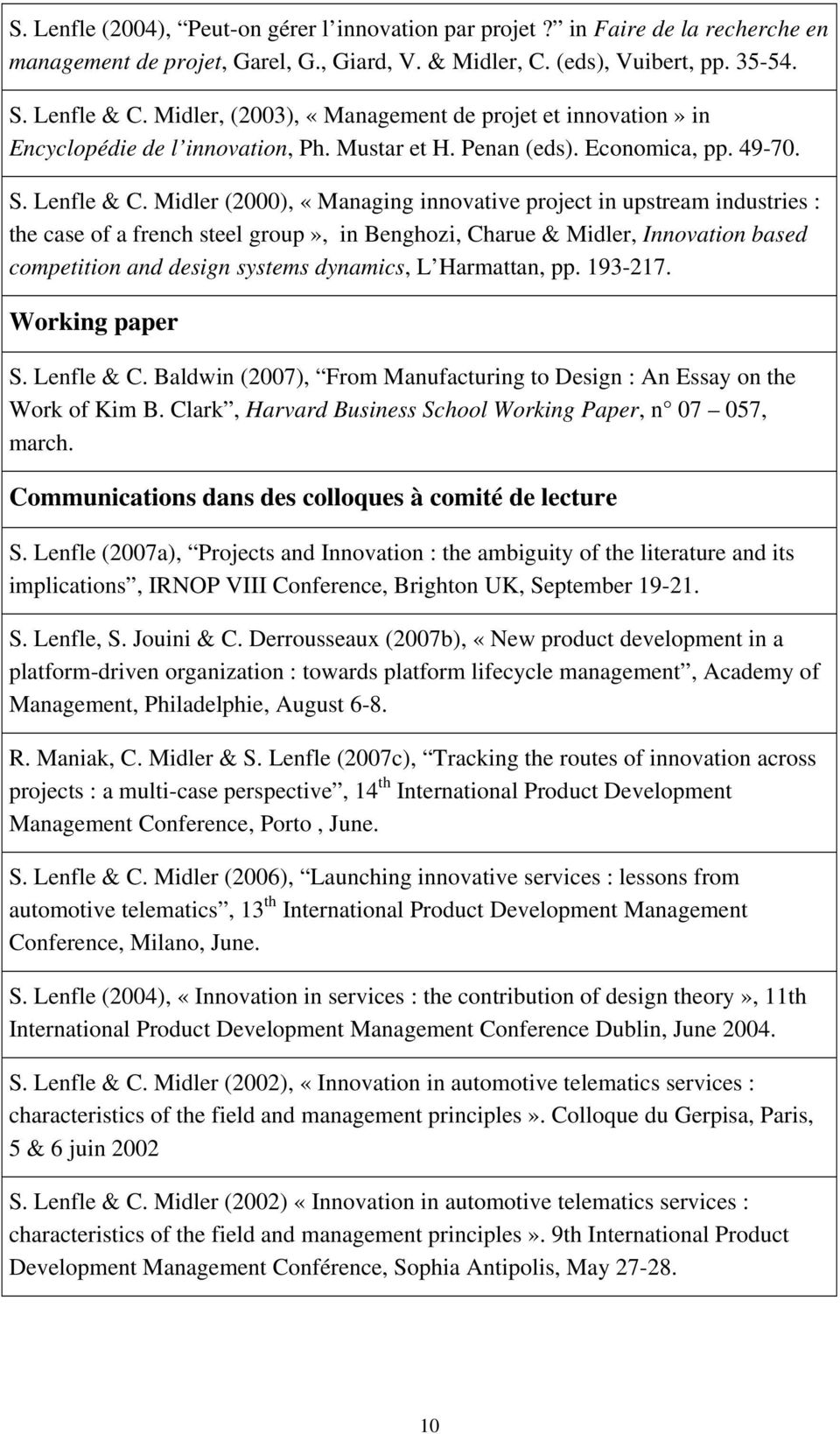 Midler (2000), «Managing innovative project in upstream industries : the case of a french steel group», in Benghozi, Charue & Midler, Innovation based competition and design systems dynamics, L