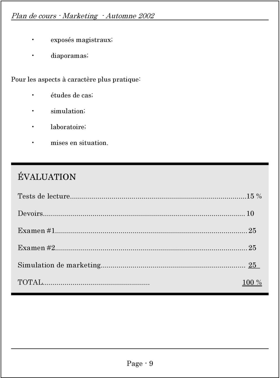 situation. ÉVALUATION Tests de lecture...15 % Devoirs...10 Examen #1.