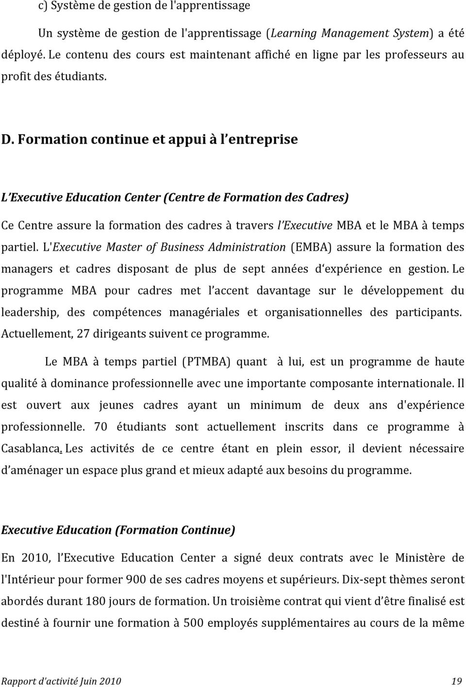 Formationcontinueetappuiàl entreprise L ExecutiveEducationCenter(CentredeFormationdesCadres) CeCentreassurelaformationdescadresàtraversl ExecutiveMBAetleMBAàtemps partiel.