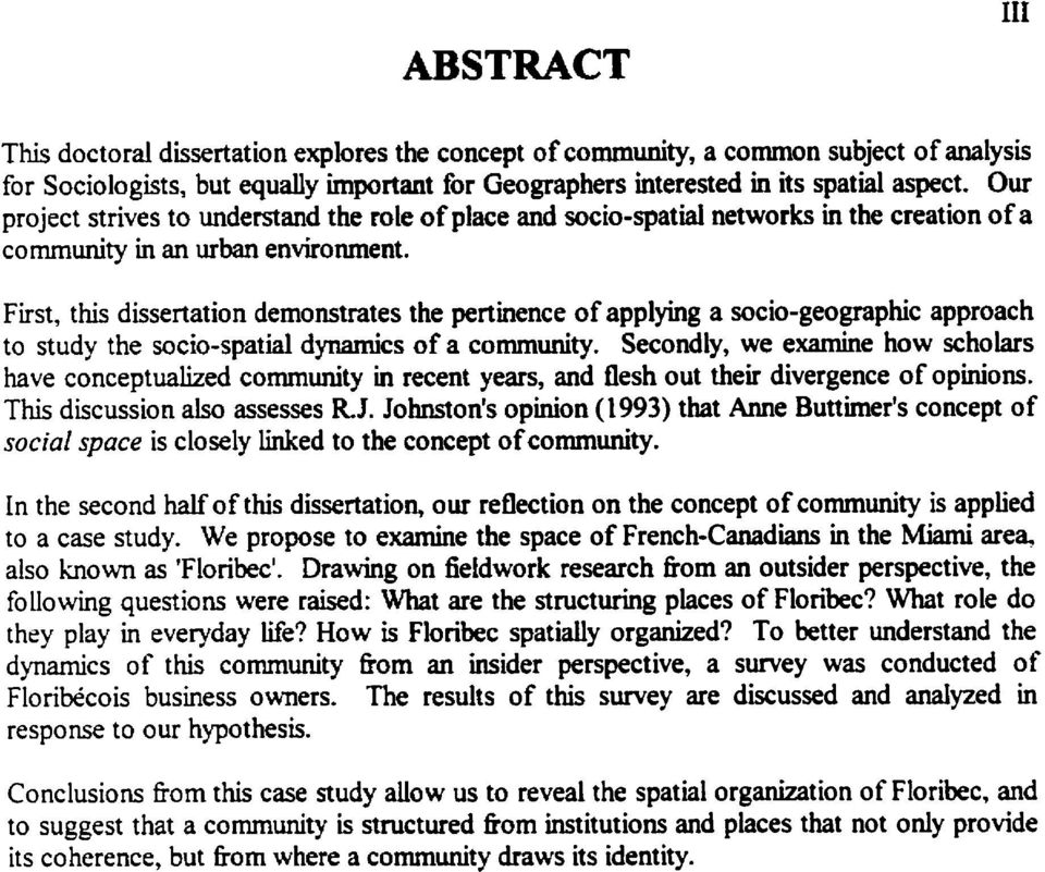 First, this dissertation demonstrates the pertinence of applying a socio-geographic approach to study the socio-spatial dynamics of a community.