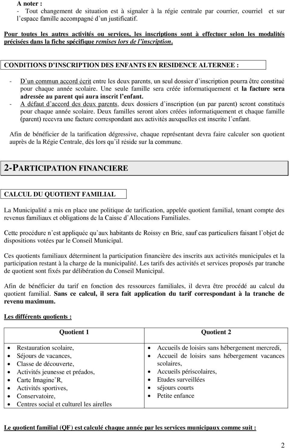 CONDITIONS D INSCRIPTION DES ENFANTS EN RESIDENCE ALTERNEE : - D un commun accord écrit entre les deux parents, un seul dossier d inscription pourra être constitué pour chaque année scolaire.