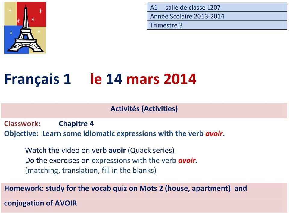 Watch the video on verb avoir (Quack series) Do the exercises on expressions