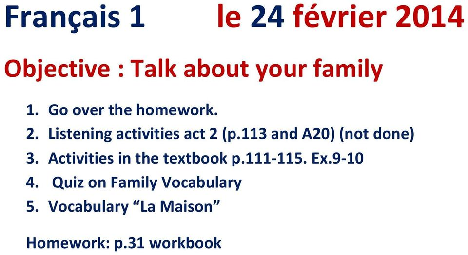 113 and A20) (not done) 3. Activities in the textbook p.111-115. Ex.