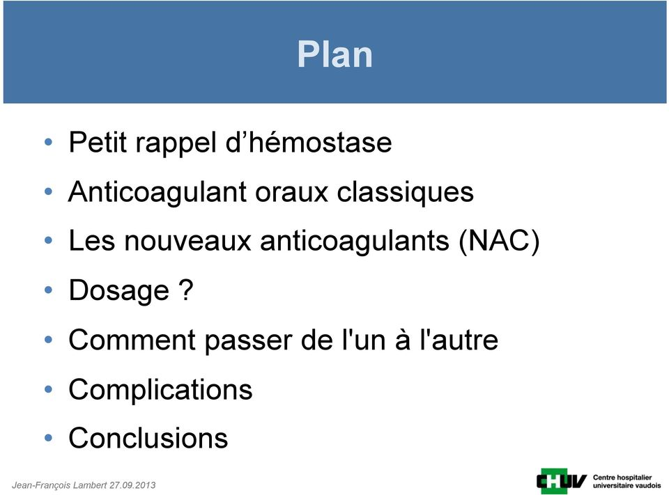 nouveaux anticoagulants (NAC) Dosage?