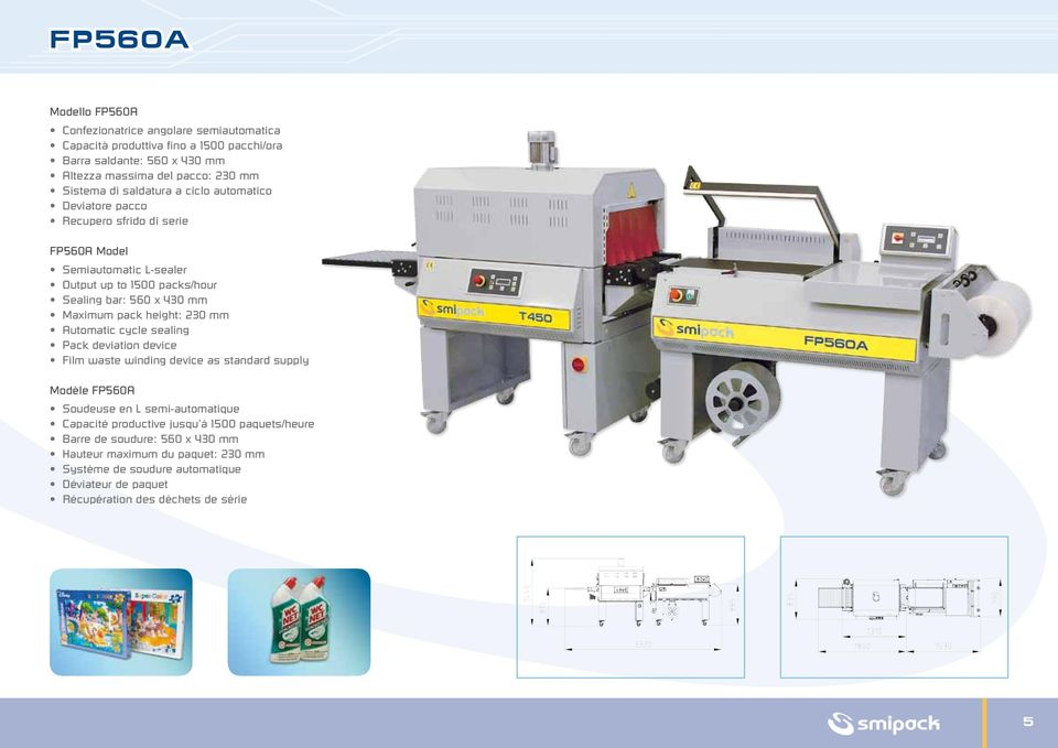 pack height: 230 mm Automatic cycle sealing Pack deviation device Film waste winding device as standard supply Modèle FP560A Soudeuse en L semi-automatique Capacité productive