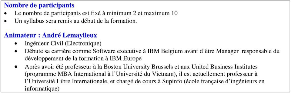 développement de la formation à IBM Europe Après avoir été professeur à la Boston University Brussels et aux United Business Institutes (programme MBA