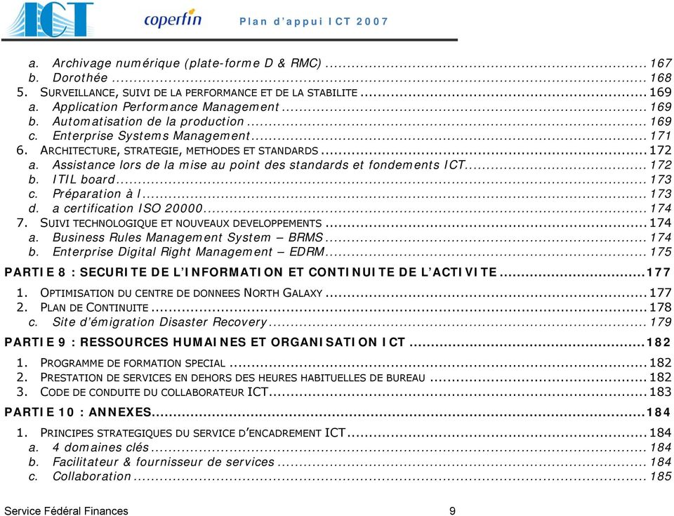 Assistance lors de la mise au point des standards et fondements ICT... 172 b. ITIL board... 173 c. Préparation à l... 173 d. a certification ISO 20000... 174 7.