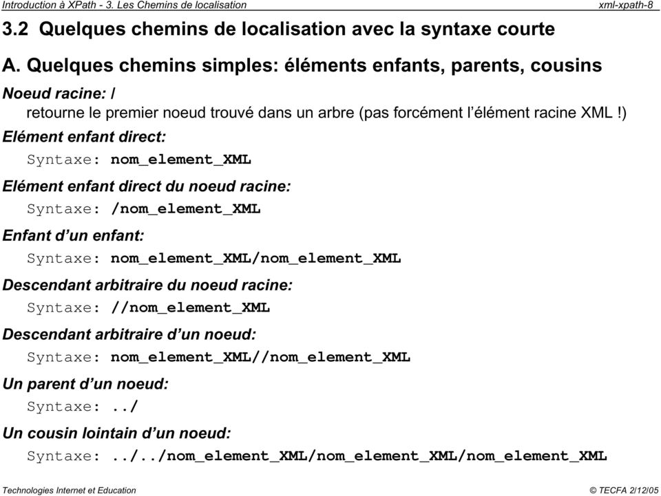 ) Elément enfant direct: Syntaxe: nom_element_xml Elément enfant direct du noeud racine: Syntaxe: /nom_element_xml Enfant d un enfant: Syntaxe: nom_element_xml/nom_element_xml