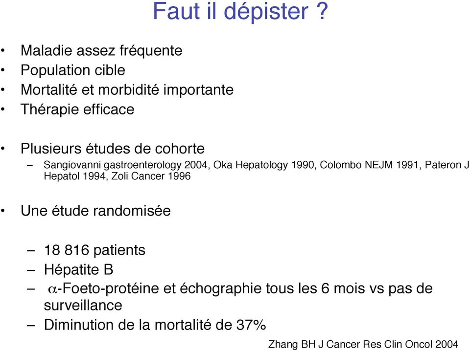 J Hepatol 1994, Zoli Cancer 1996 Une étude randomisée 18 816 patients Hépatite B α-foeto-protéine et