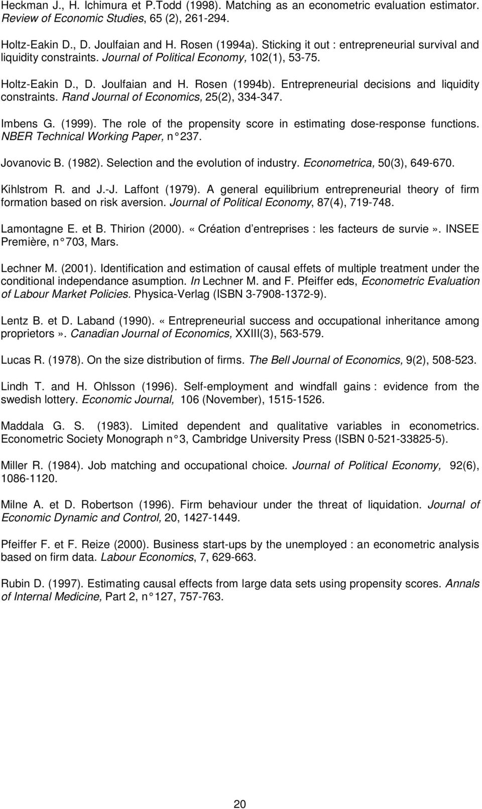 Journal of Economics, 25(2), 334-347 Imbens G (1999) The role of the propensity score in estimating dose-response functions NBER Technical Working Paper, n 237 Jovanovic B (1982) Selection and the