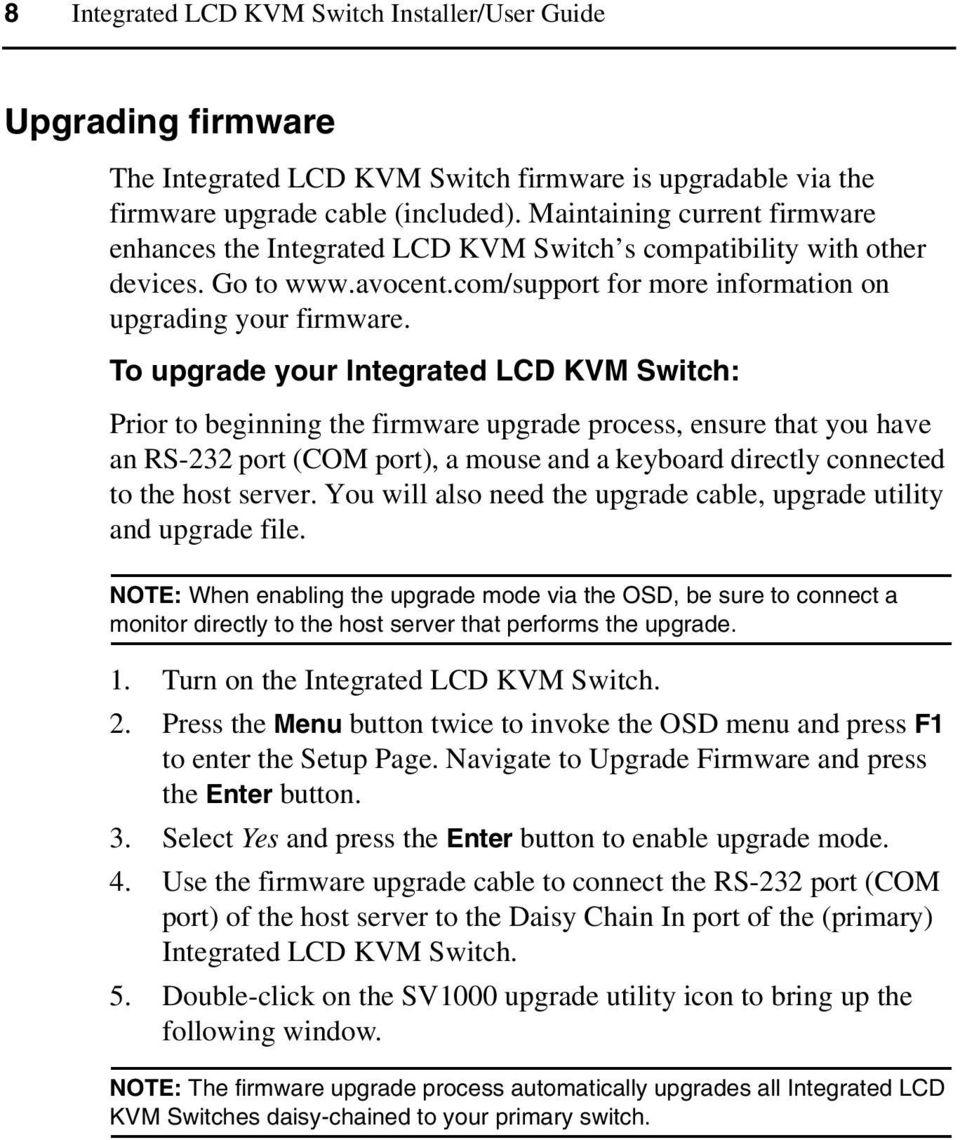 To upgrade your Integrated LCD KVM Switch: Prior to beginning the firmware upgrade process, ensure that you have an RS-232 port (COM port), a mouse and a keyboard directly connected to the host