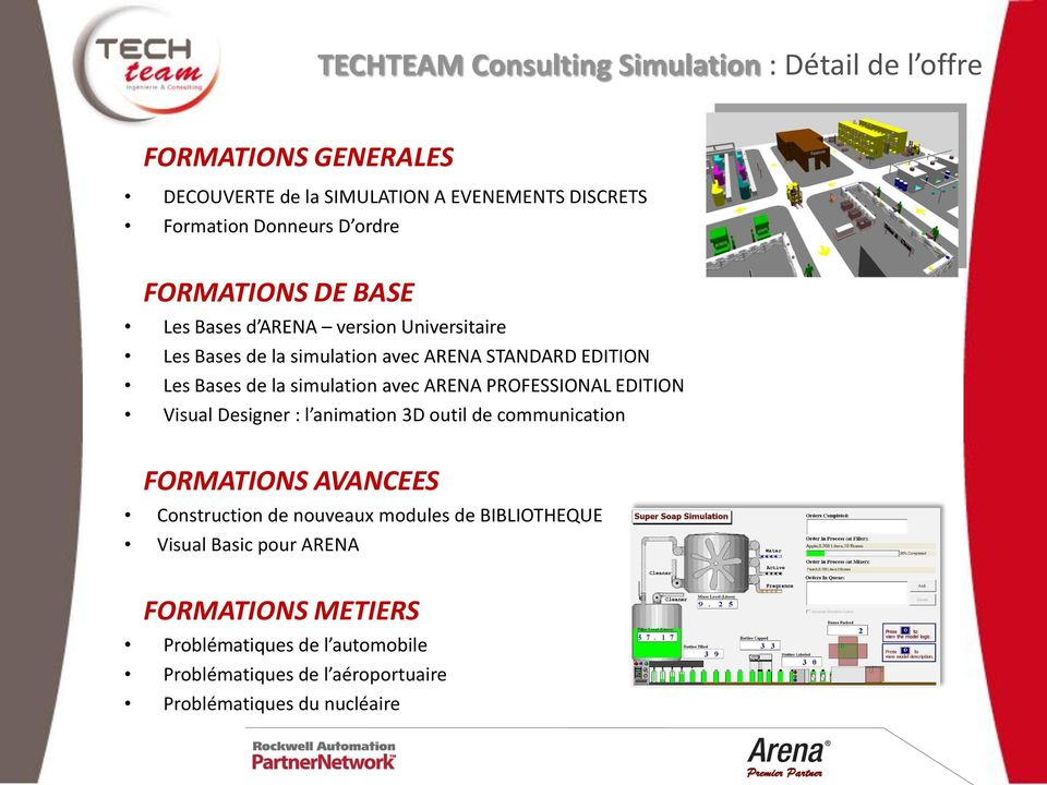 simulation avec ARENA PROFESSIONAL EDITION Visual Designer : l animation 3D outil de communication FORMATIONS AVANCEES Construction de nouveaux