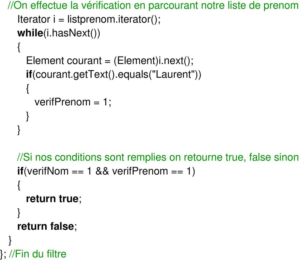 "equals(""laurent"")) verifprenom = 1; //Si nos conditions sont remplies on retourne true,"