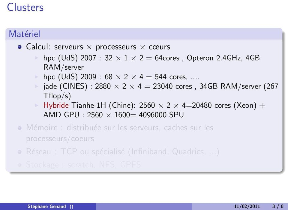 .. jade (CINES) : 2880 2 4 = 23040 cores, 34GB RAM/server (267 Tflop/s) Hybride Tianhe-1H (Chine): 2560 2 4=20480 cores (Xeon)