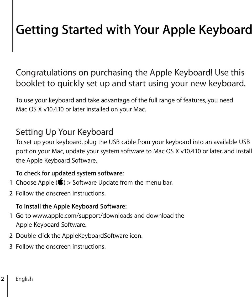 Setting Up Your Keyboard To set up your keyboard, plug the USB cable from your keyboard into an available USB port on your Mac, update your system software to Mac OS X v10.4.