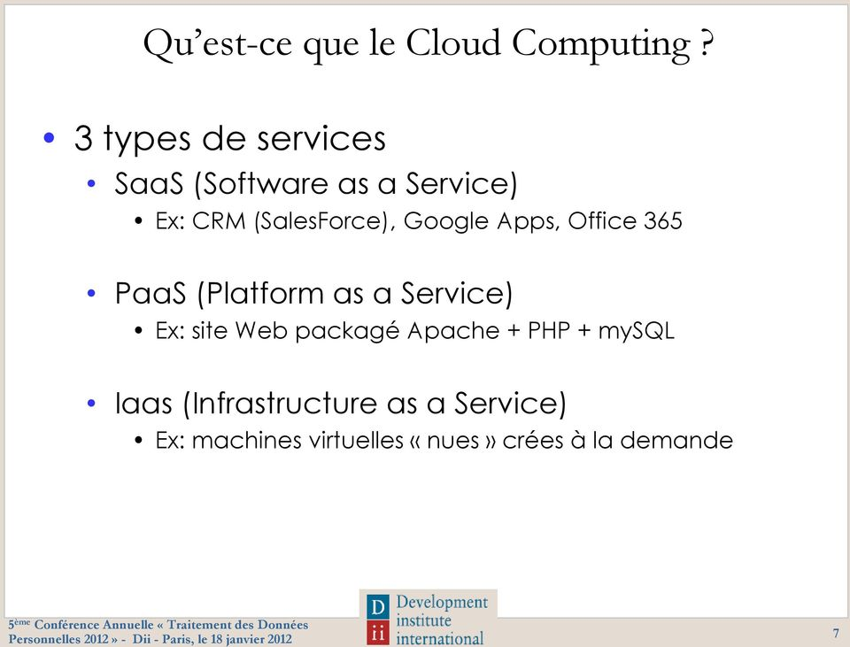 Google Apps, Office 365 PaaS (Platform as a Service) Ex: site Web