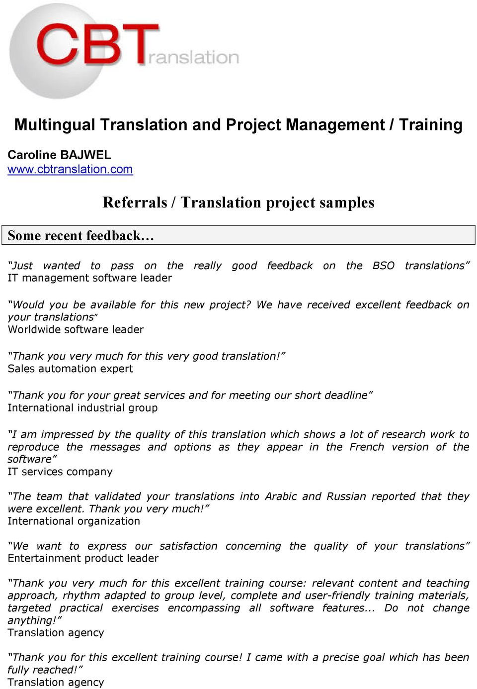 new project? We have received excellent feedback on your translations Worldwide software leader Thank you very much for this very good translation!