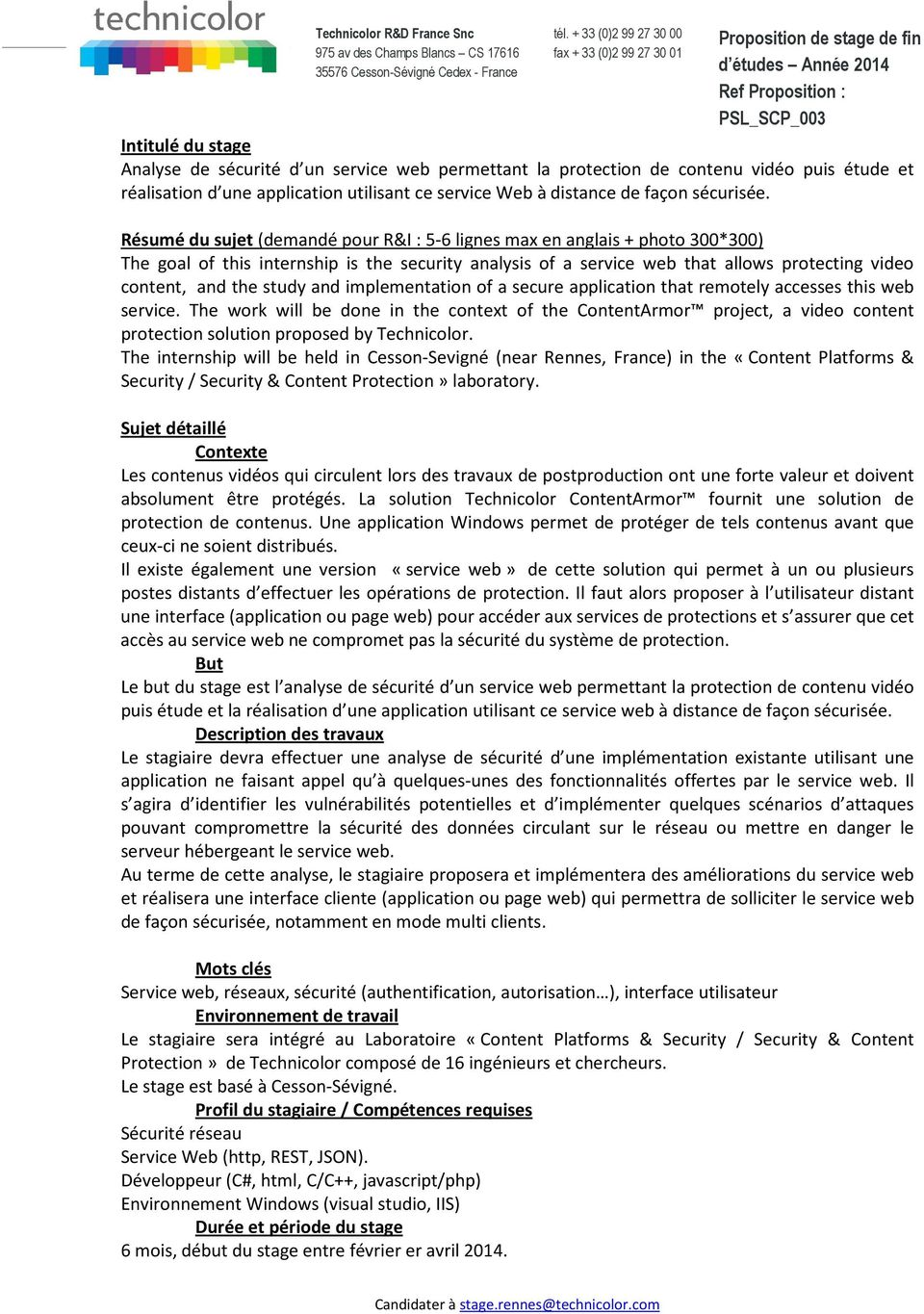 Résumé du sujet (demandé pour R&I : 5-6 lignes max en anglais + photo 300*300) The goal of this internship is the security analysis of a service web that allows protecting video content, and the