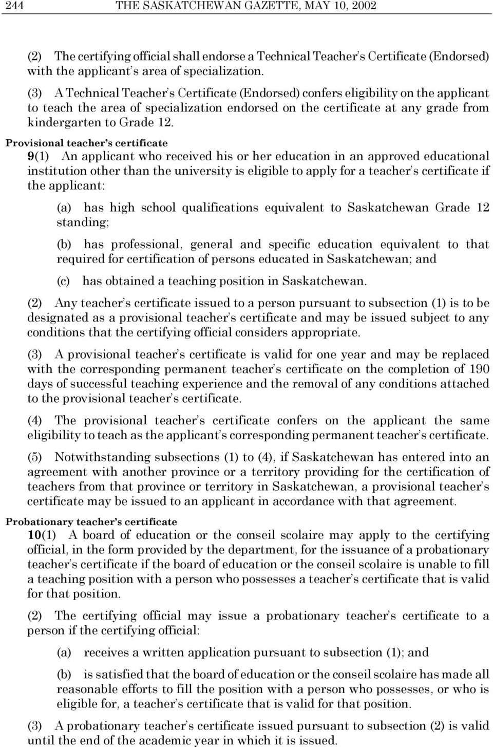 Provisional teacher s certificate 9(1) An applicant who received his or her education in an approved educational institution other than the university is eligible to apply for a teacher s certificate
