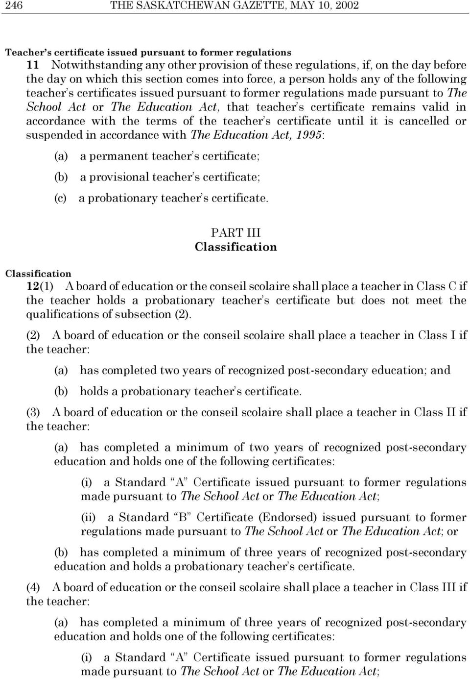 teacher s certificate remains valid in accordance with the terms of the teacher s certificate until it is cancelled or suspended in accordance with The Education Act, 1995: (a) a permanent teacher s