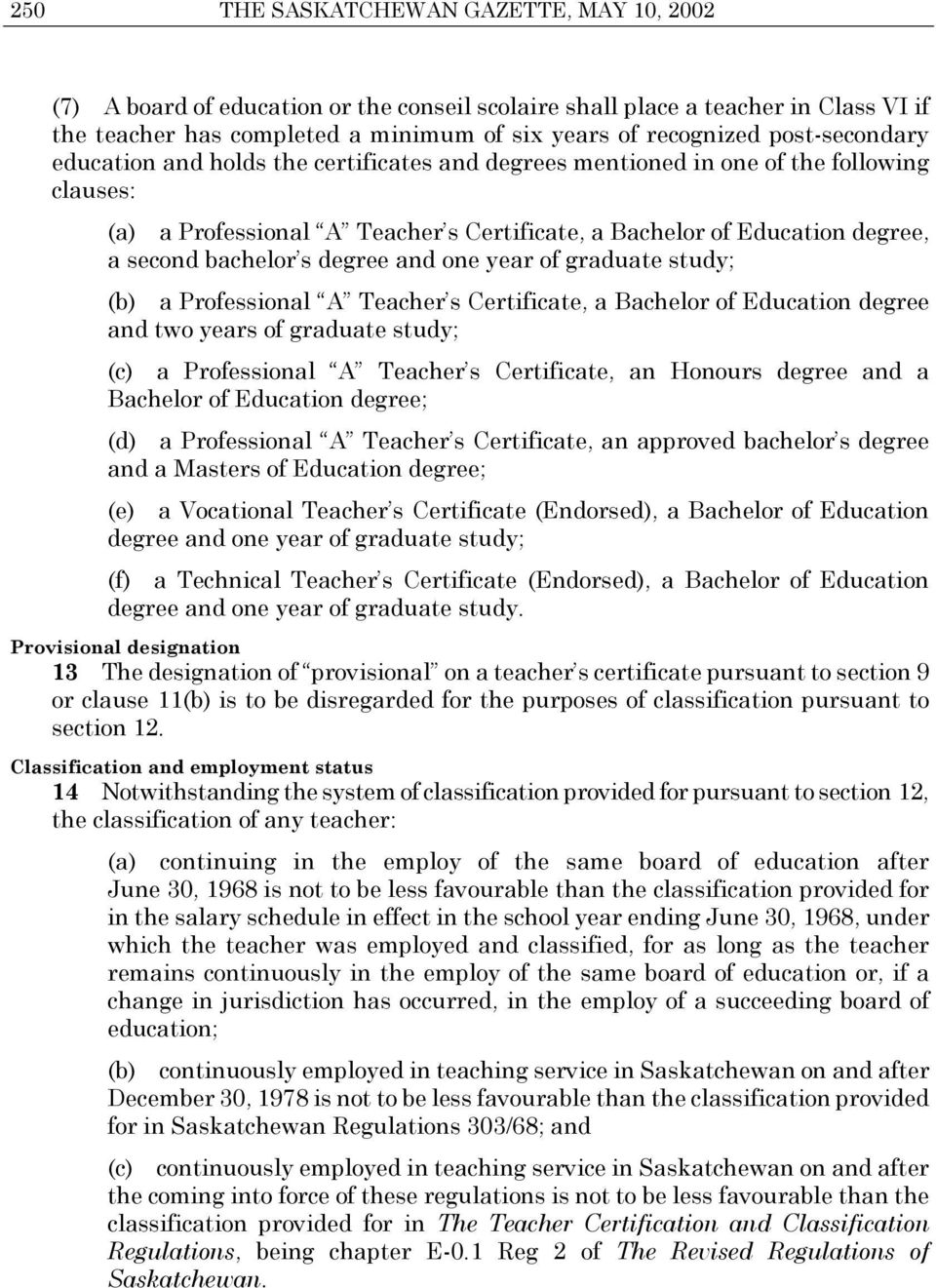 bachelor s degree and one year of graduate study; (b) a Professional A Teacher s Certificate, a Bachelor of Education degree and two years of graduate study; (c) a Professional A Teacher s