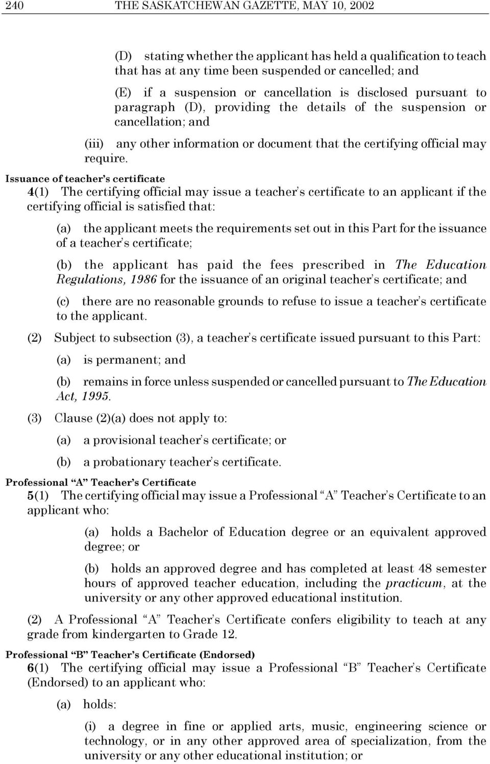 Issuance of teacher s certificate 4(1) The certifying official may issue a teacher s certificate to an applicant if the certifying official is satisfied that: (a) the applicant meets the requirements