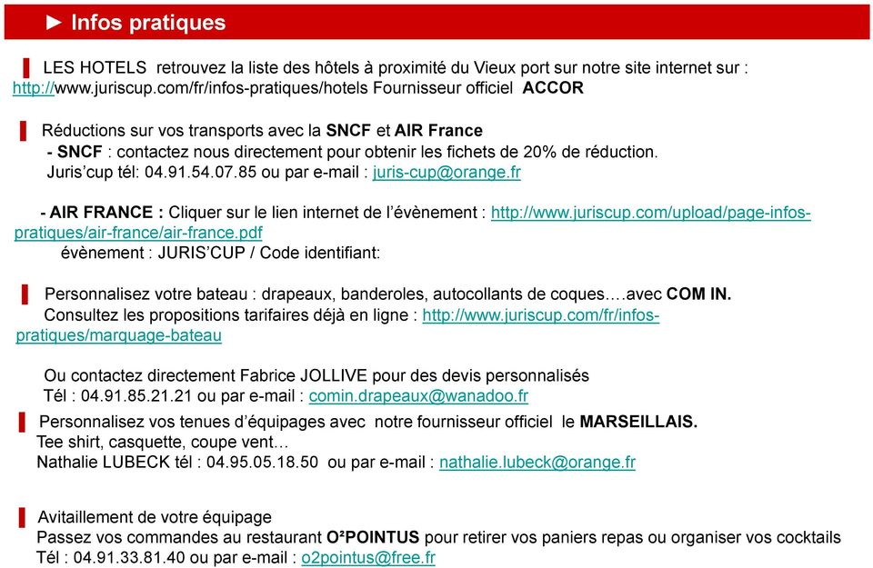 Juris cup tél: 04.91.54.07.85 ou par e-mail : juris-cup@orange.fr - AIR FRANCE : Cliquer sur le lien internet de l évènement : http://www.juriscup.com/upload/page-infospratiques/air-france/air-france.