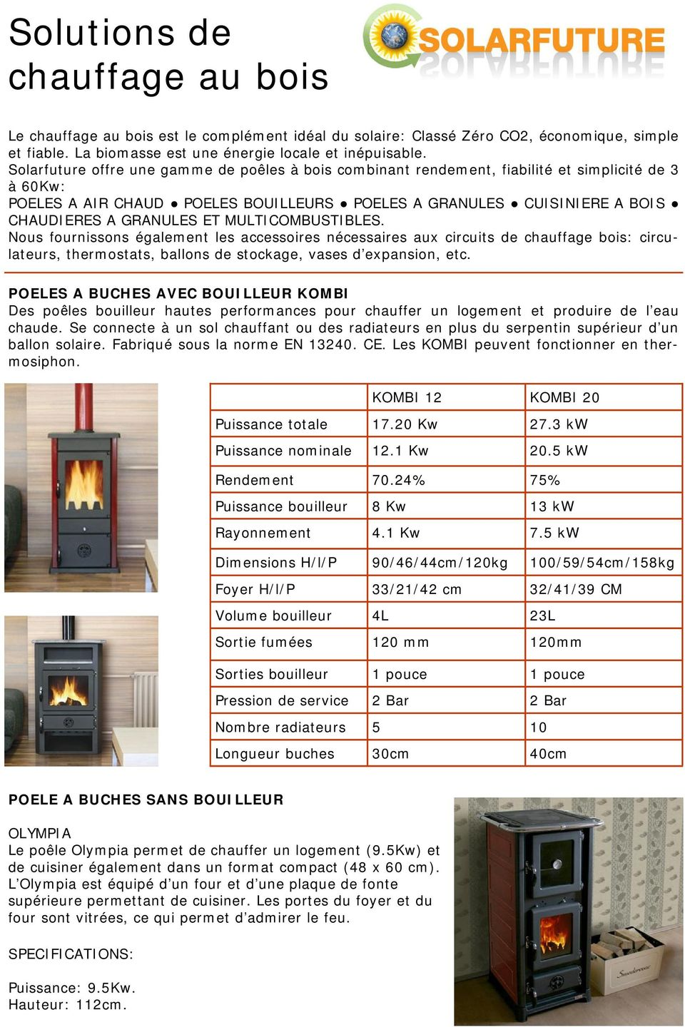 MULTICOMBUSTIBLES. Nous fournissons également les accessoires nécessaires aux circuits de chauffage bois: circulateurs, thermostats, ballons de stockage, vases d expansion, etc.