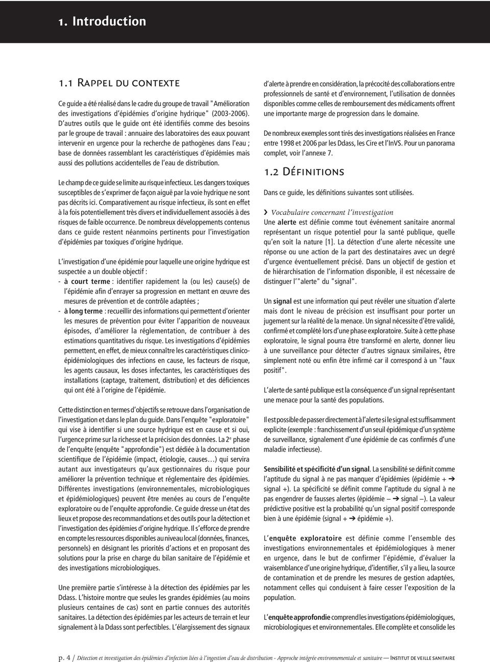 eau ; base de données rassemblant les caractéristiques d épidémies mais aussi des pollutions accidentelles de l eau de distribution. Le champ de ce guide se limite au risque infectieux.