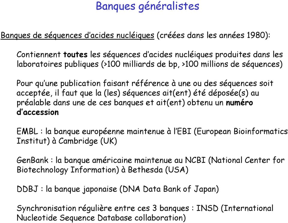 une de ces banques et ait(ent) obtenu un numéro d accession EMBL : la banque européenne maintenue à l EBI (European Bioinformatics Institut) à Cambridge (UK) GenBank : la banque américaine maintenue