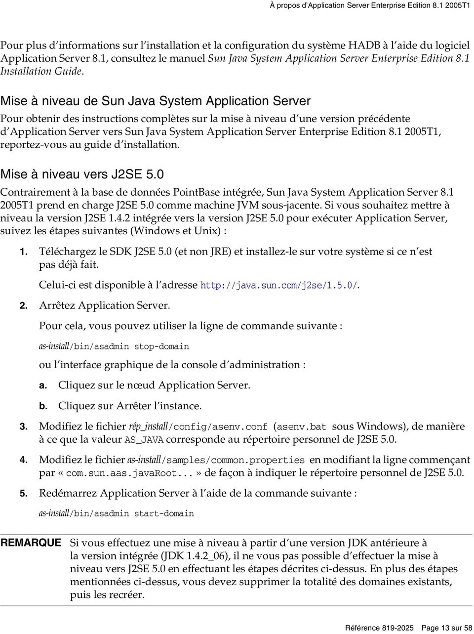 Mise à niveau de Sun Java System Application Server Pour obtenir des instructions complètes sur la mise à niveau d une version précédente d Application Server vers Sun Java System Application Server