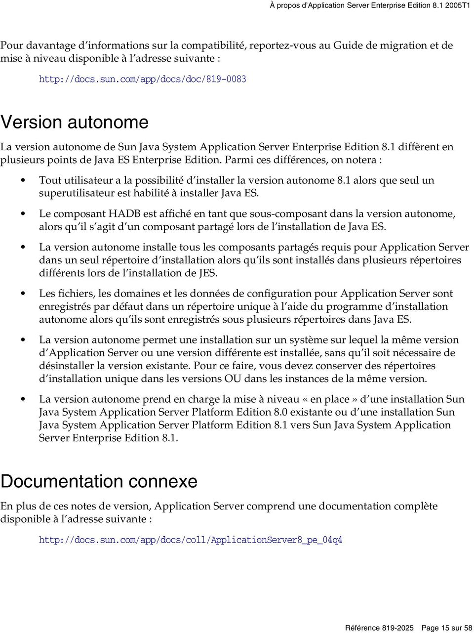 com/app/docs/doc/819-0083 Version autonome La version autonome de Sun Java System Application Server Enterprise Edition 8.1 diffèrent en plusieurs points de Java ES Enterprise Edition.