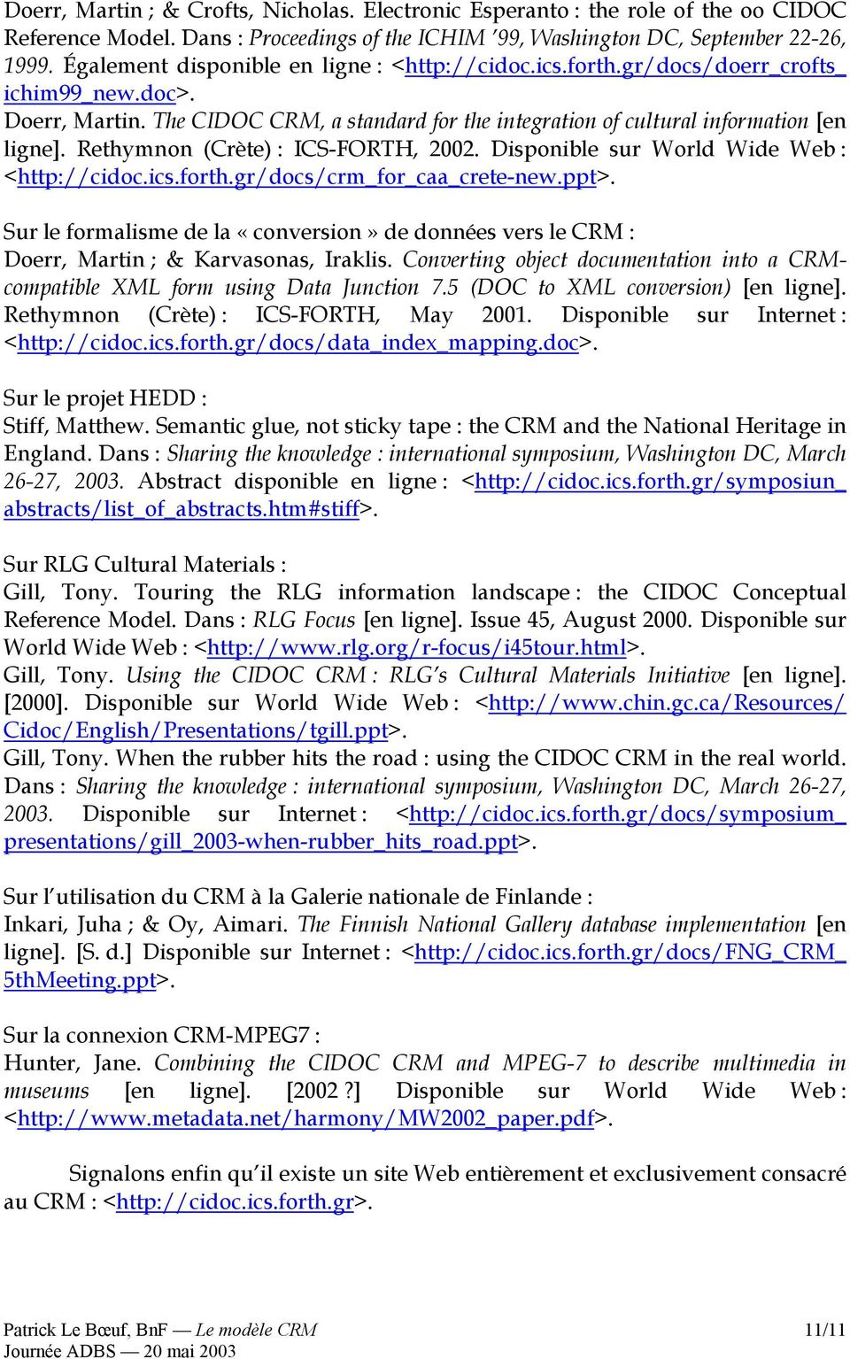 Rethymnon (Crète) : ICS-FORTH, 2002. Disponible sur World Wide Web : <http://cidoc.ics.forth.gr/docs/crm_for_caa_crete-new.ppt>.