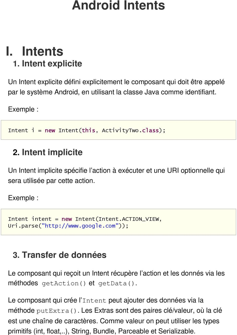 "Exemple : Intent intent = new Intent(Intent.ACTION_VIEW, Uri.parse(""http://www.google.com"")); 3."
