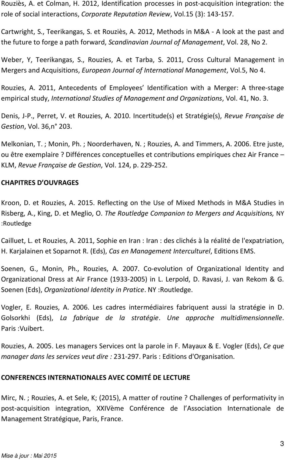 , Rouzies, A. et Tarba, S. 2011, Cross Cultural Management in Mergers and Acquisitions, European Journal of International Management, Vol.5, No 4. Rouzies, A. 2011, Antecedents of Employees Identification with a Merger: A three-stage empirical study, International Studies of Management and Organizations, Vol.