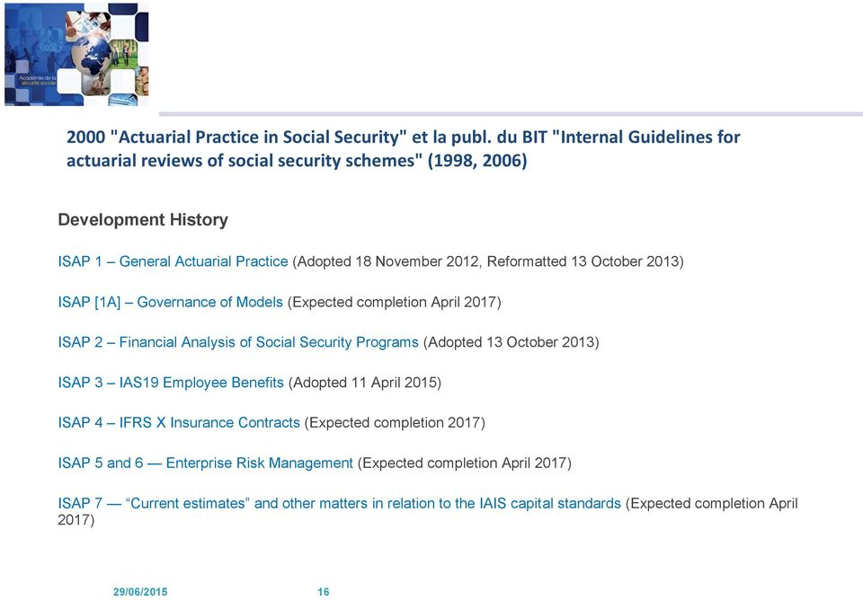 Reformatted 13 October 2013) ISAP [1A] Governance of Models (Expected completion April 2017) ISAP 2 Financial Analysis of Social Security Programs (Adopted 13 October 2013) ISAP 3