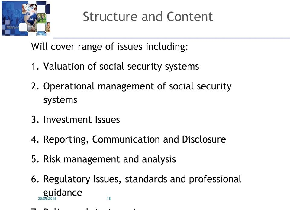 Operational management of social security systems 3. Investment Issues 4.