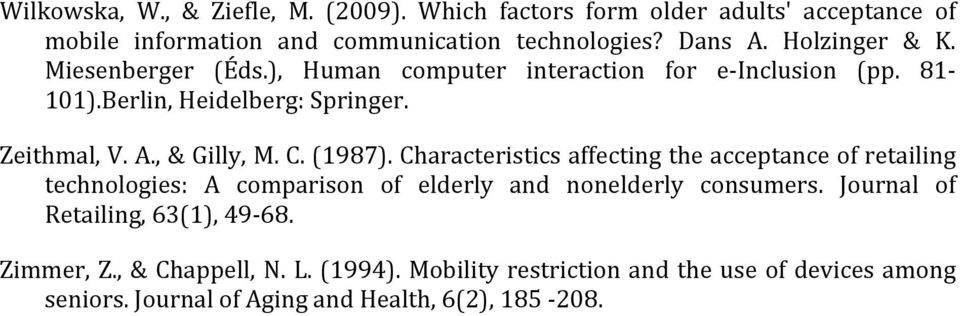 , & Gilly, M. C. (1987). Characteristics affecting the acceptance of retailing technologies: A comparison of elderly and nonelderly consumers.
