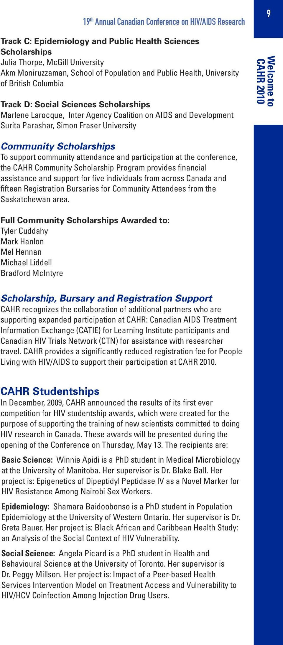 CAHR 2010 Community Scholarships To support community attendance and participation at the conference, the CAHR Community Scholarship Program provides financial assistance and support for five