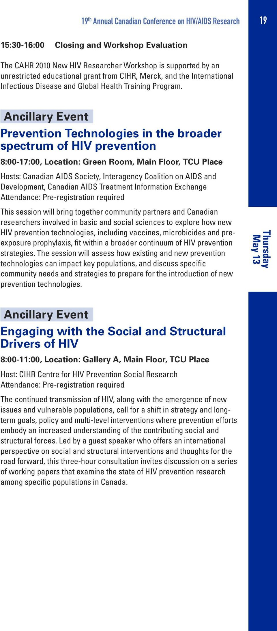 Ancillary Event Prevention Technologies in the broader spectrum of HIV prevention 8:00-17:00, Location: Green Room, Main Floor, TCU Place Hosts: Canadian AIDS Society, Interagency Coalition on AIDS