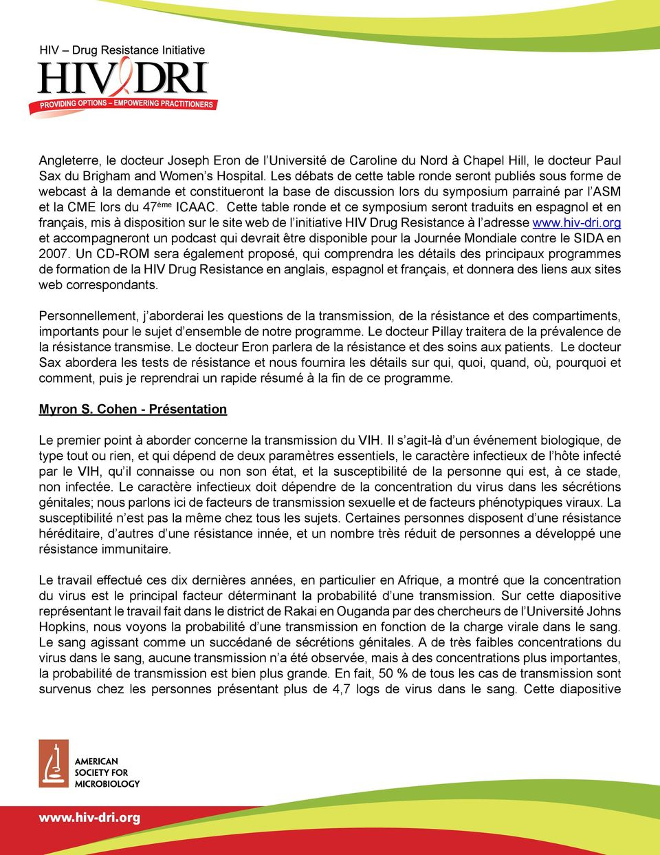 Cette table ronde et ce symposium seront traduits en espagnol et en français, mis à disposition sur le site web de l initiative HIV Drug Resistance à l adresse et accompagneront un podcast qui