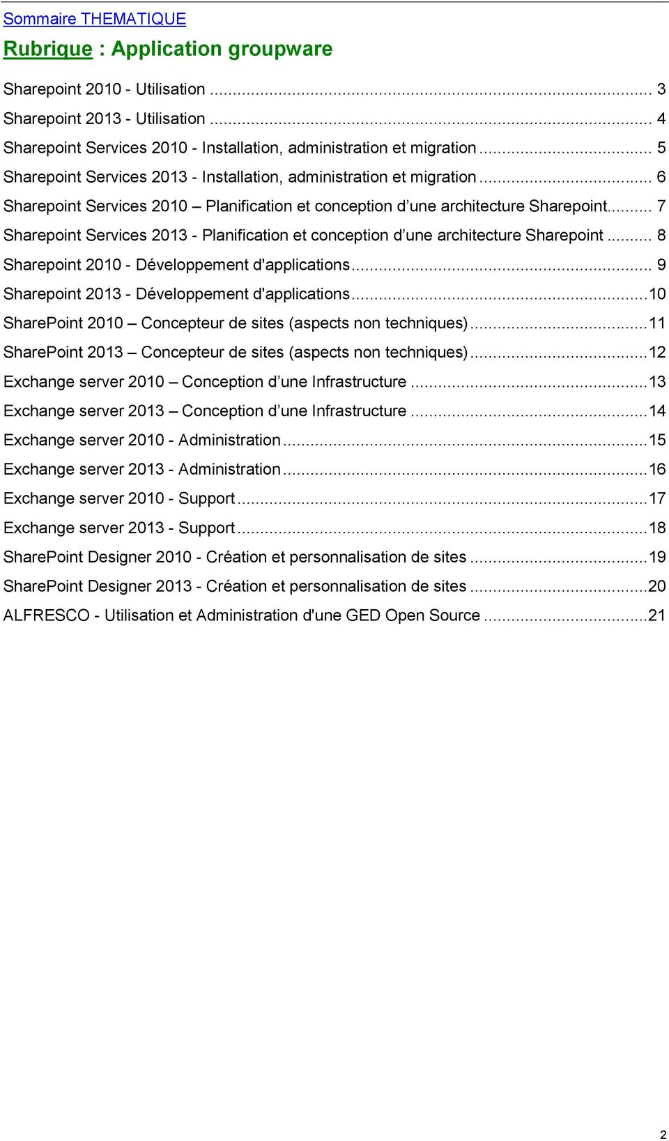 .. 7 Sharepoint Services 2013 - Planification et conception d une architecture Sharepoint... 8 Sharepoint 2010 - Développement d'applications... 9 Sharepoint 2013 - Développement d'applications.