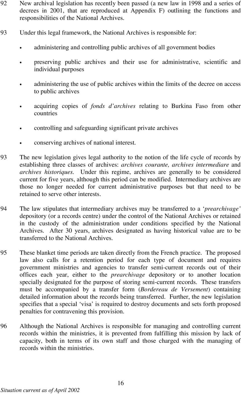 93 Under this legal framework, the National Archives is responsible for: administering and controlling public archives of all government bodies preserving public archives and their use for