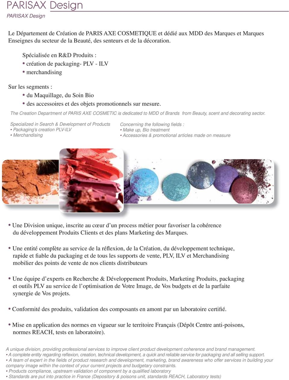 The Creation Department of PARIS AXE COSMETIC is dedicated to MDD of Brands from Beauty, scent and decorating sector.