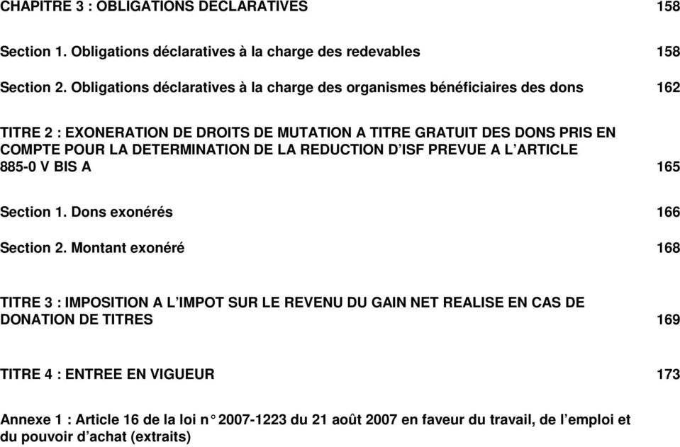 LA DETERMINATION DE LA REDUCTION D ISF PREVUE A L ARTICLE 885-0 V BIS A 165 Section 1. Dons exonérés 166 Section 2.